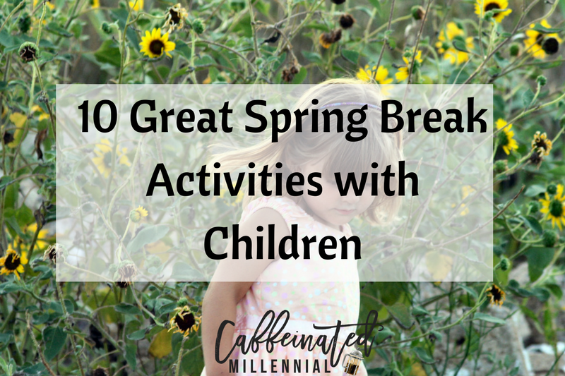 10 Great Spring Break Activities with Children