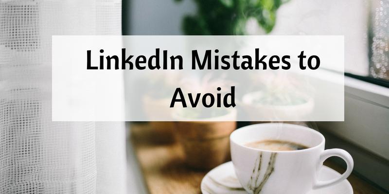 LinkedIn Mistakes to Avoid