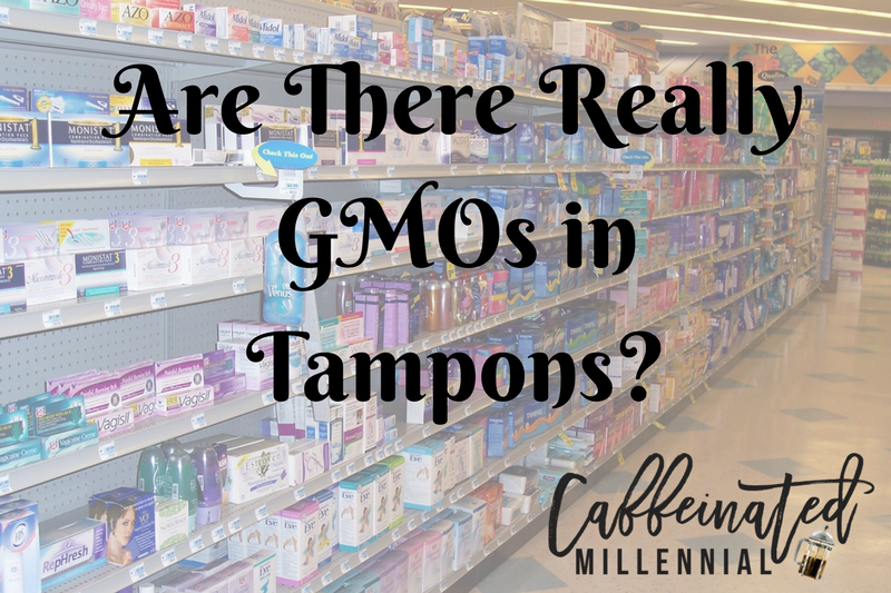 Are There Really GMOs in Tampons?