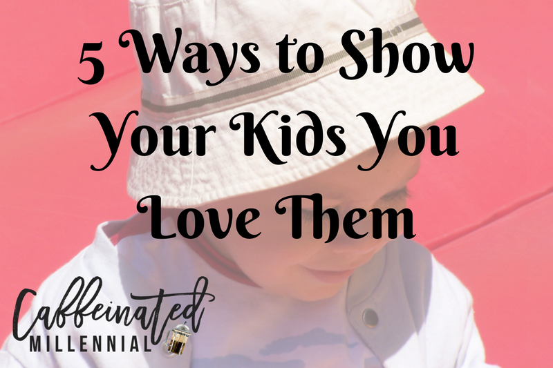 5 Ways to Show Your Kids You Love Them