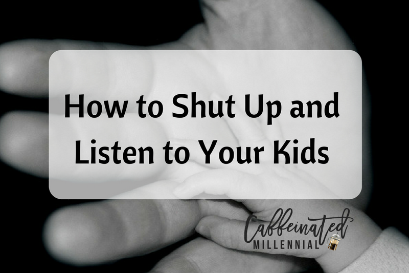 How to Shut Up and Listen to Your Kids