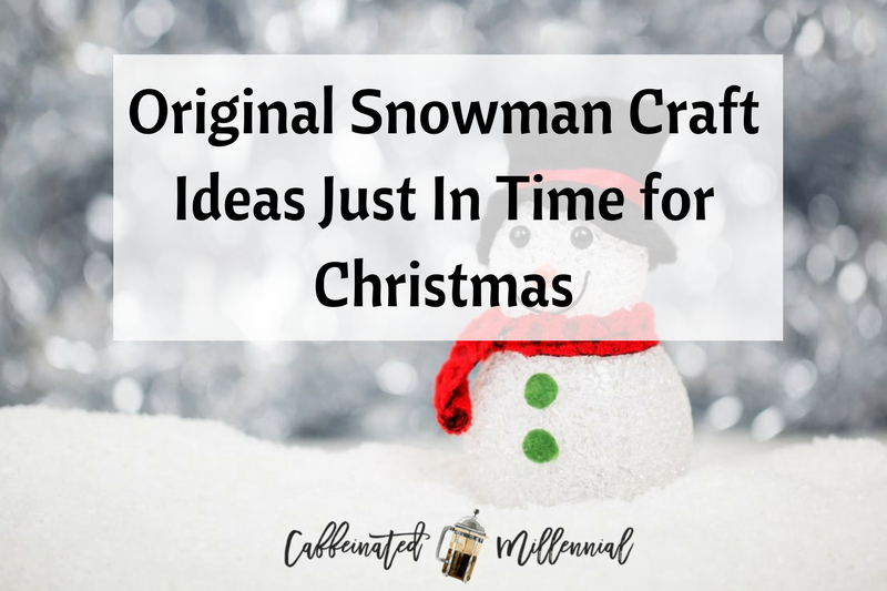 Original Snowman Craft Ideas Just In Time for Christmas