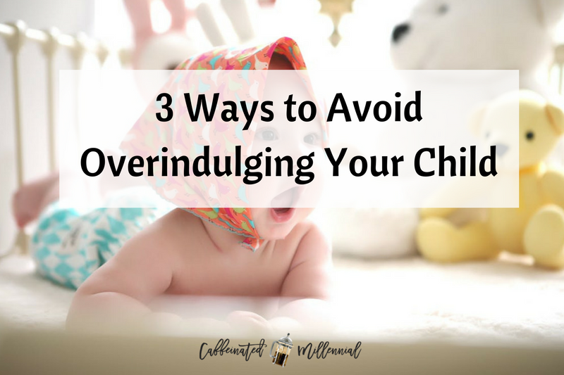 3 Ways to Avoid Overindulging Your Child