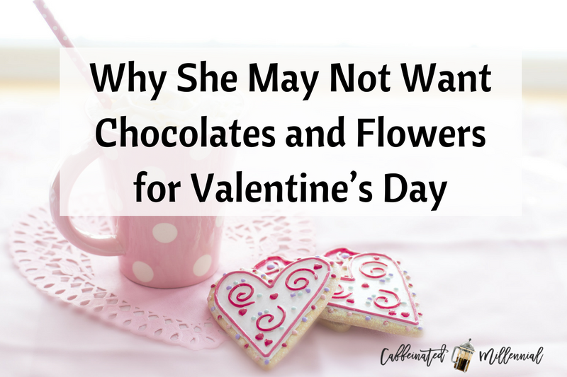 Why She May Not Want Chocolates and Flowers for Valentine's Day